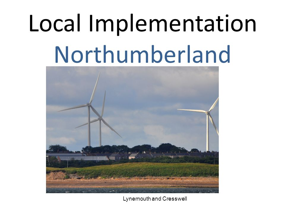 Local Implementation Northumberland Lynemouth and Cresswell