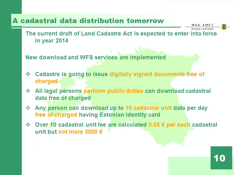 A cadastral data distribution tomorrow 10 The current draft of Land Cadastre Act is expected to enter into force in year 2014 New download and WFS ser