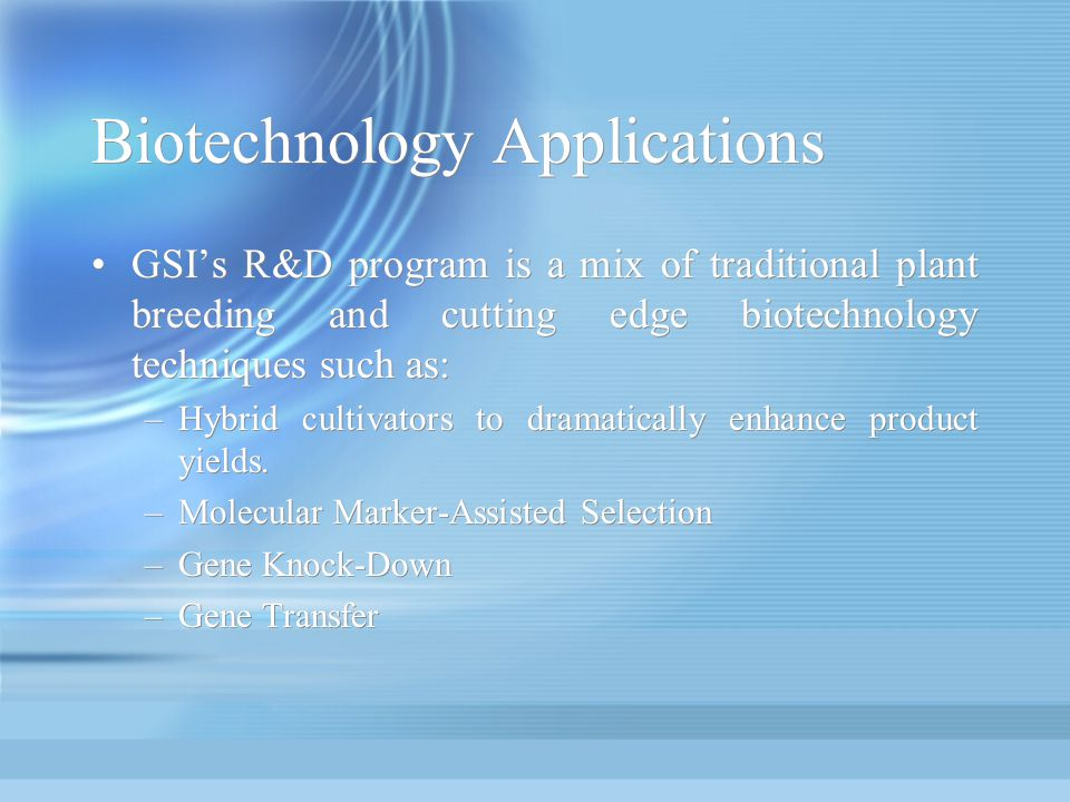 Biotechnology Applications GSIs R&D program is a mix of traditional plant breeding and cutting edge biotechnology techniques such as: –Hybrid cultivat