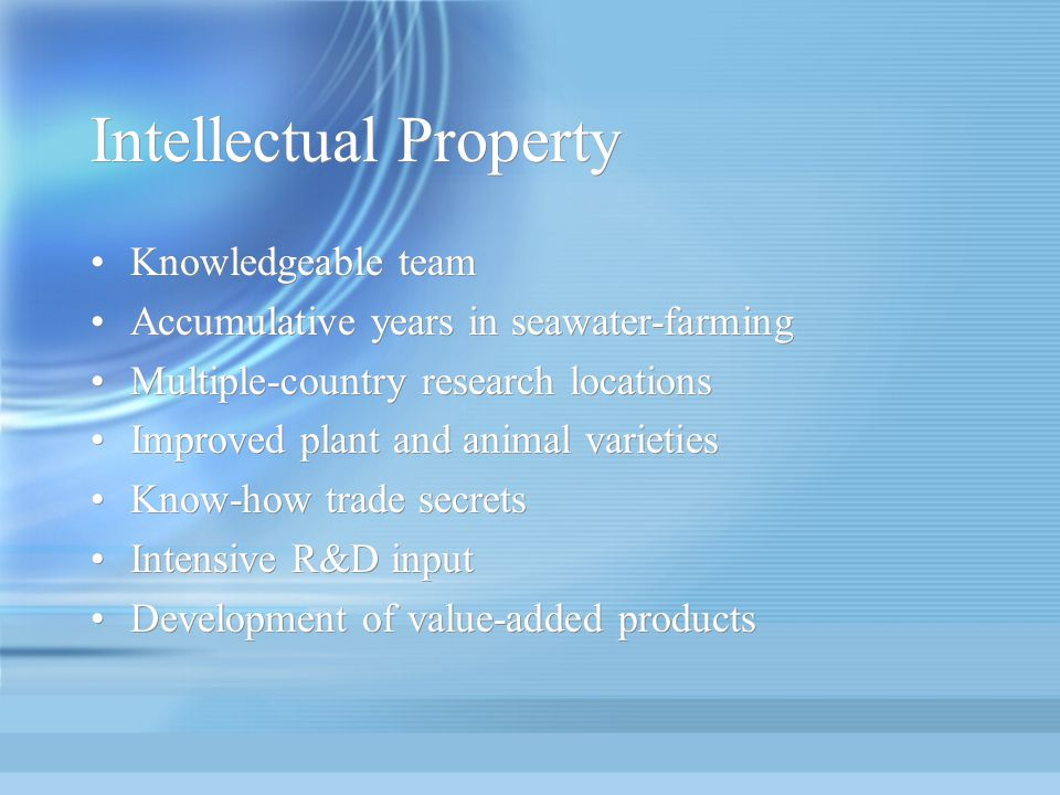Intellectual Property Knowledgeable team Accumulative years in seawater-farming Multiple-country research locations Improved plant and animal varietie