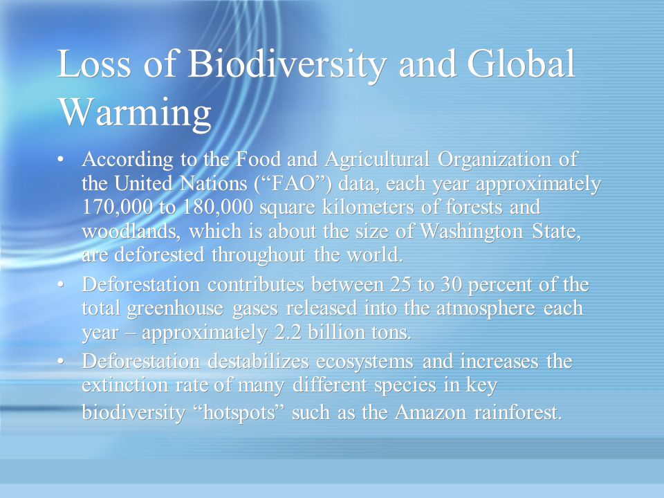 Loss of Biodiversity and Global Warming According to the Food and Agricultural Organization of the United Nations (FAO) data, each year approximately