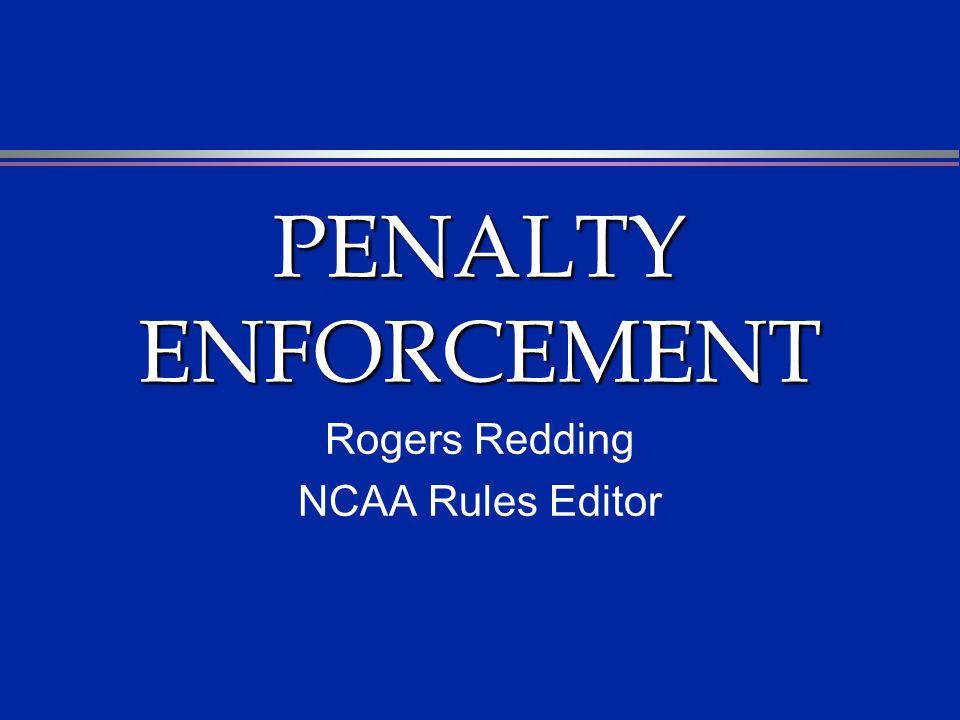 PENALTY ENFORCEMENT Rogers Redding NCAA Rules Editor