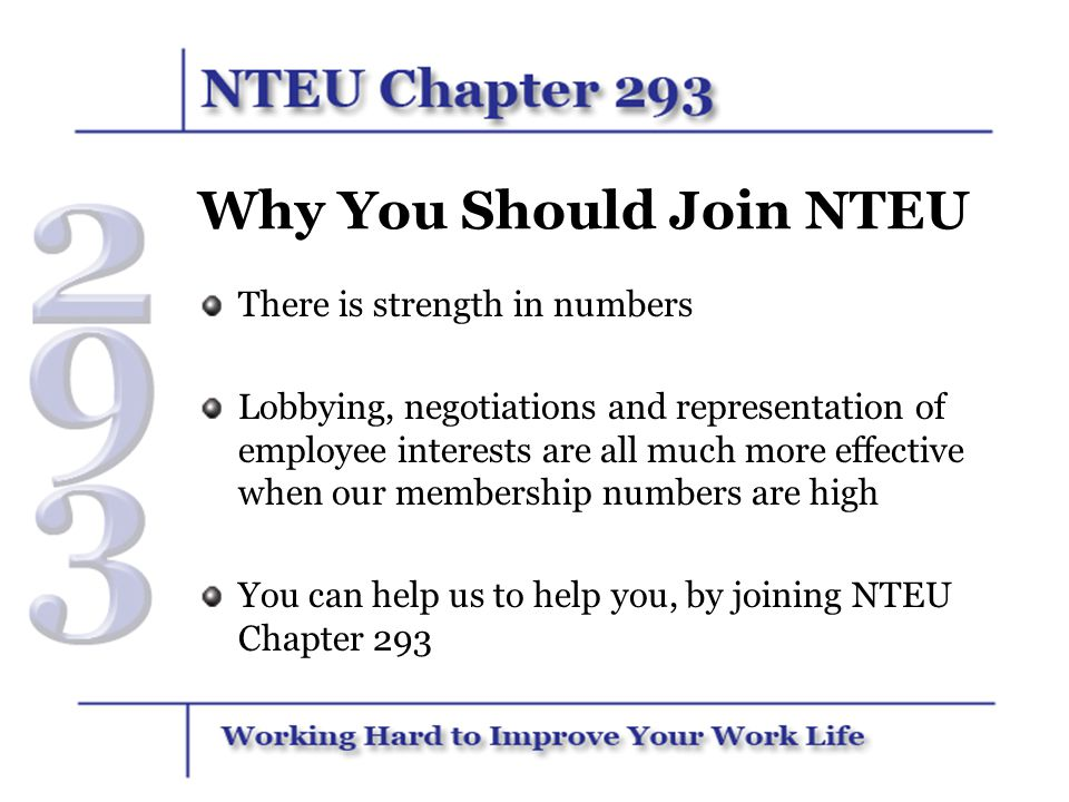Why You Should Join NTEU There is strength in numbers Lobbying, negotiations and representation of employee interests are all much more effective when