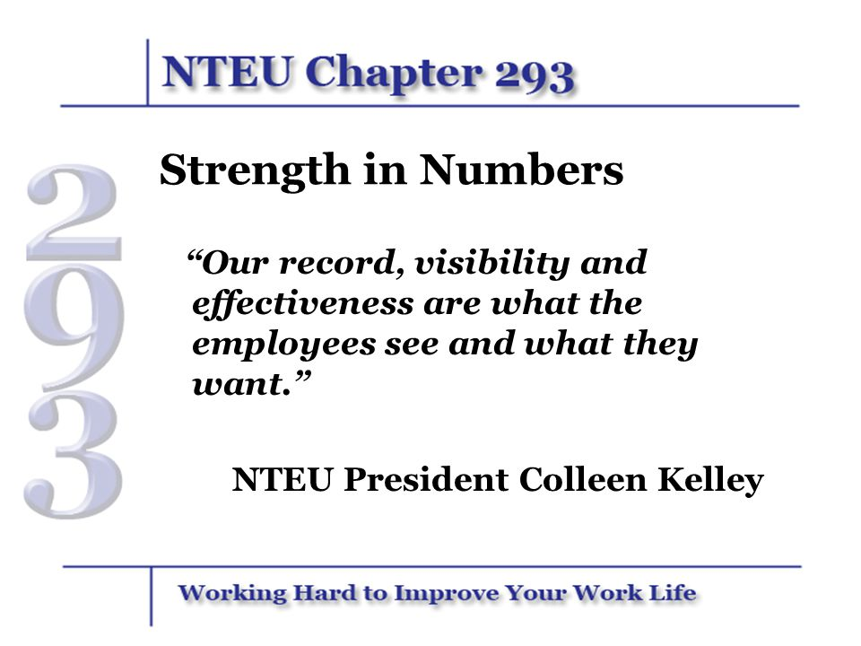 Strength in Numbers Our record, visibility and effectiveness are what the employees see and what they want. NTEU President Colleen Kelley