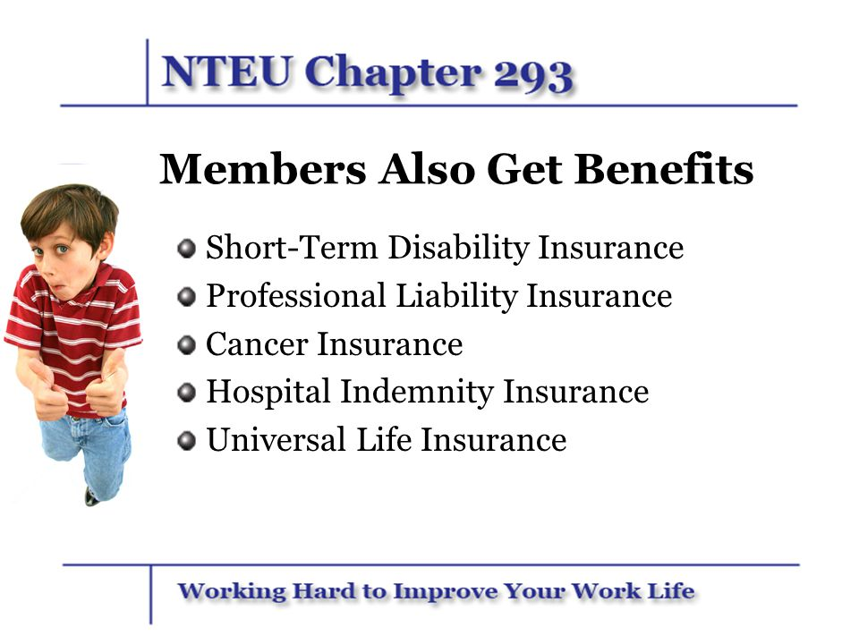 Members Also Get Benefits Short-Term Disability Insurance Professional Liability Insurance Cancer Insurance Hospital Indemnity Insurance Universal Lif