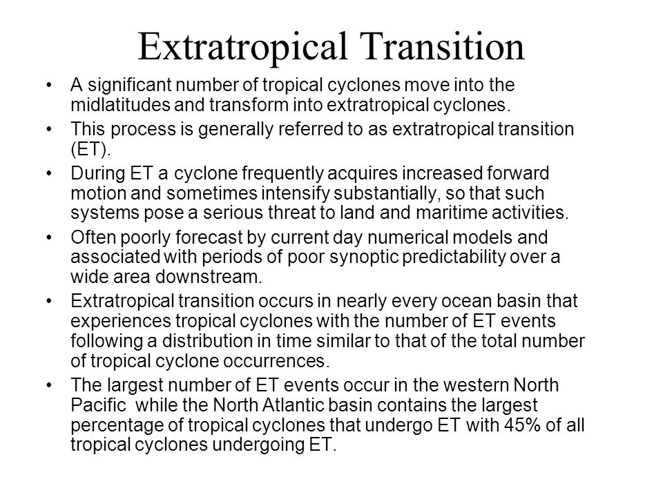 Extratropical Transition A significant number of tropical cyclones move into the midlatitudes and transform into extratropical cyclones. This process