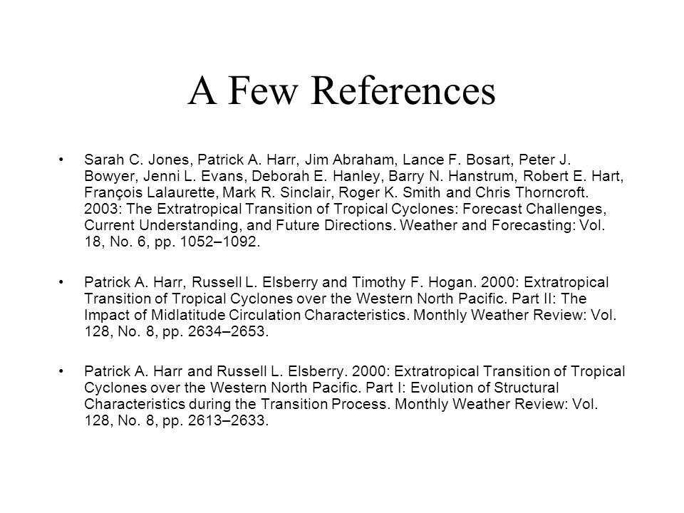 A Few References Sarah C. Jones, Patrick A. Harr, Jim Abraham, Lance F. Bosart, Peter J. Bowyer, Jenni L. Evans, Deborah E. Hanley, Barry N. Hanstrum,