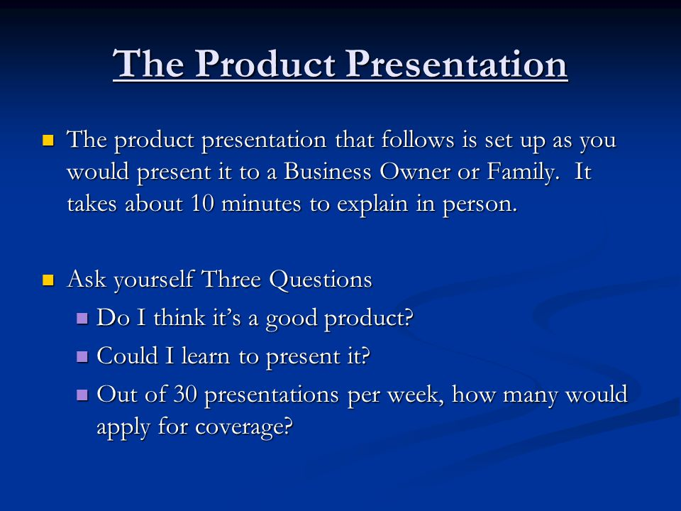 The Product Presentation The product presentation that follows is set up as you would present it to a Business Owner or Family.