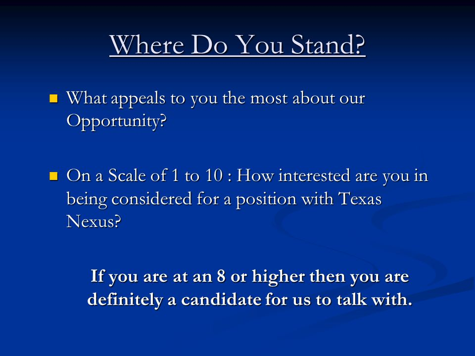 Where Do You Stand. What appeals to you the most about our Opportunity.