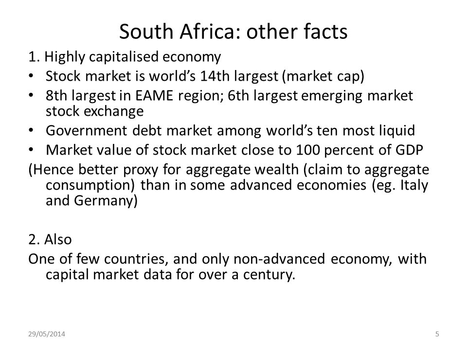 5 South Africa: other facts 1. Highly capitalised economy Stock market is worlds 14th largest (market cap) 8th largest in EAME region; 6th largest eme