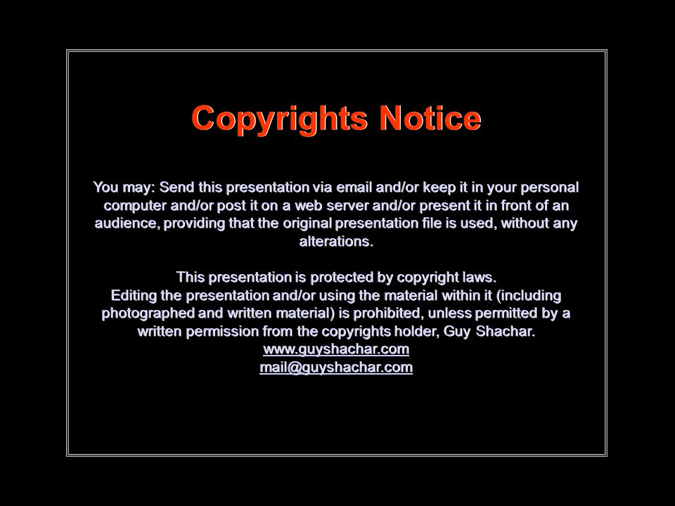 Copyrights Notice You may: Send this presentation via email and/or keep it in your personal computer and/or post it on a web server and/or present it in front of an audience, providing that the original presentation file is used, without any alterations.