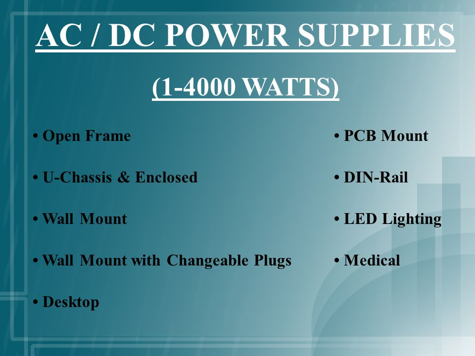 AC / DC POWER SUPPLIES (1-4000 WATTS) Open Frame PCB Mount U-Chassis & Enclosed DIN-Rail Wall Mount LED Lighting Wall Mount with Changeable Plugs Medical Desktop