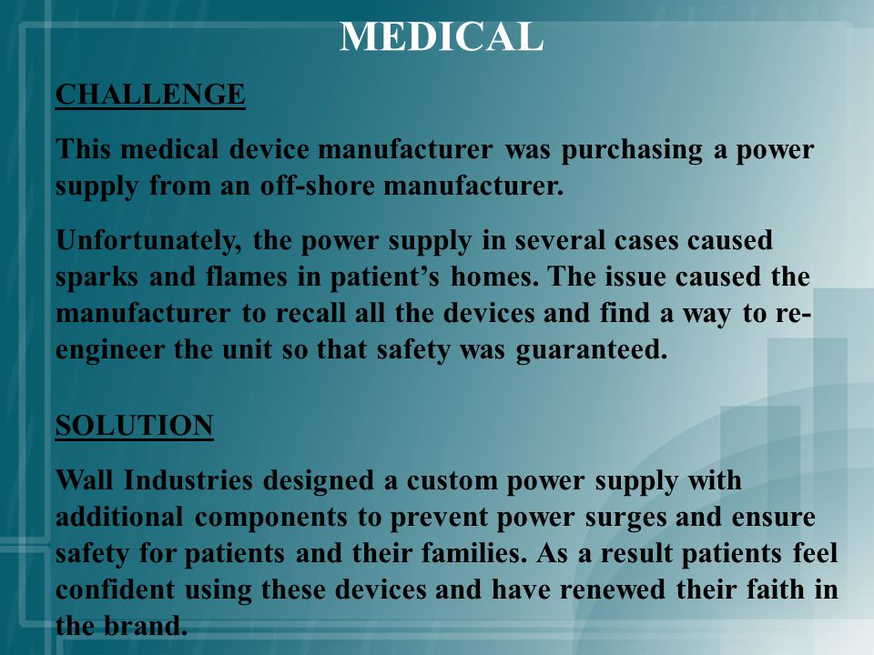 MEDICAL CHALLENGE This medical device manufacturer was purchasing a power supply from an off-shore manufacturer.