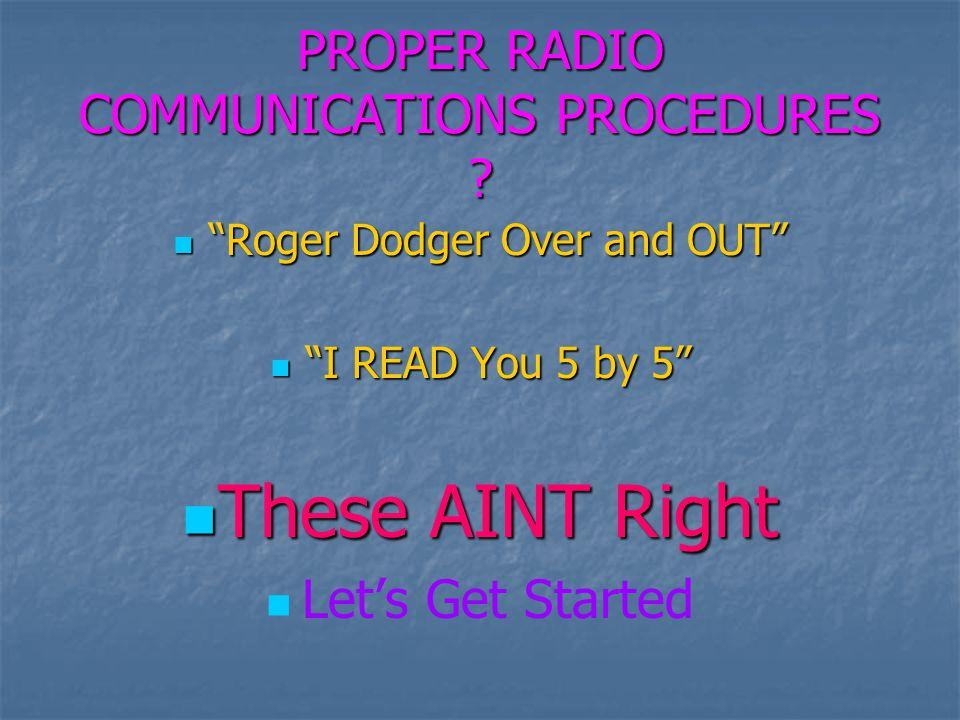 PROPER RADIO COMMUNICATIONS PROCEDURES .