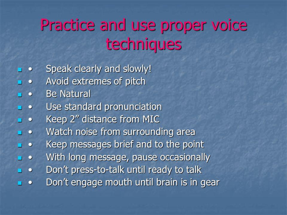 Practice and use proper voice techniques Speak clearly and slowly!Speak clearly and slowly.