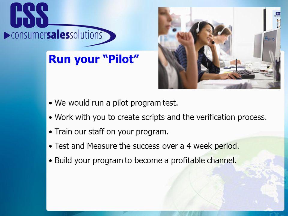 Run your Pilot We would run a pilot program test.