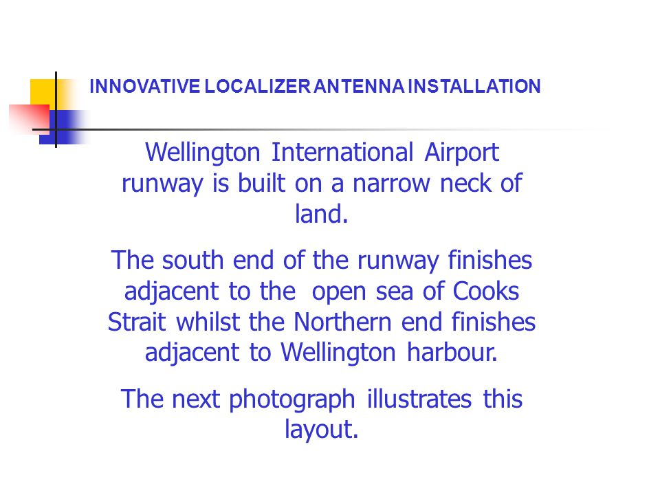 INNOVATIVE LOCALIZER ANTENNA INSTALLATION Wellington International Airport runway is built on a narrow neck of land. The south end of the runway finis