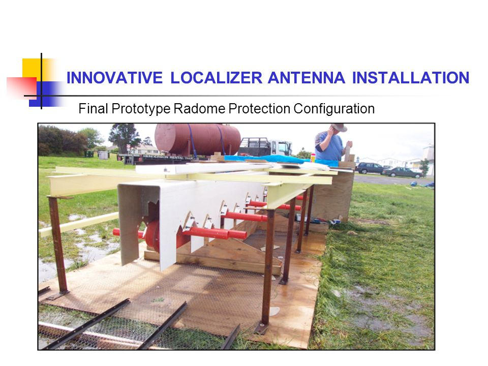 INNOVATIVE LOCALIZER ANTENNA INSTALLATION Final Prototype Radome Protection Configuration