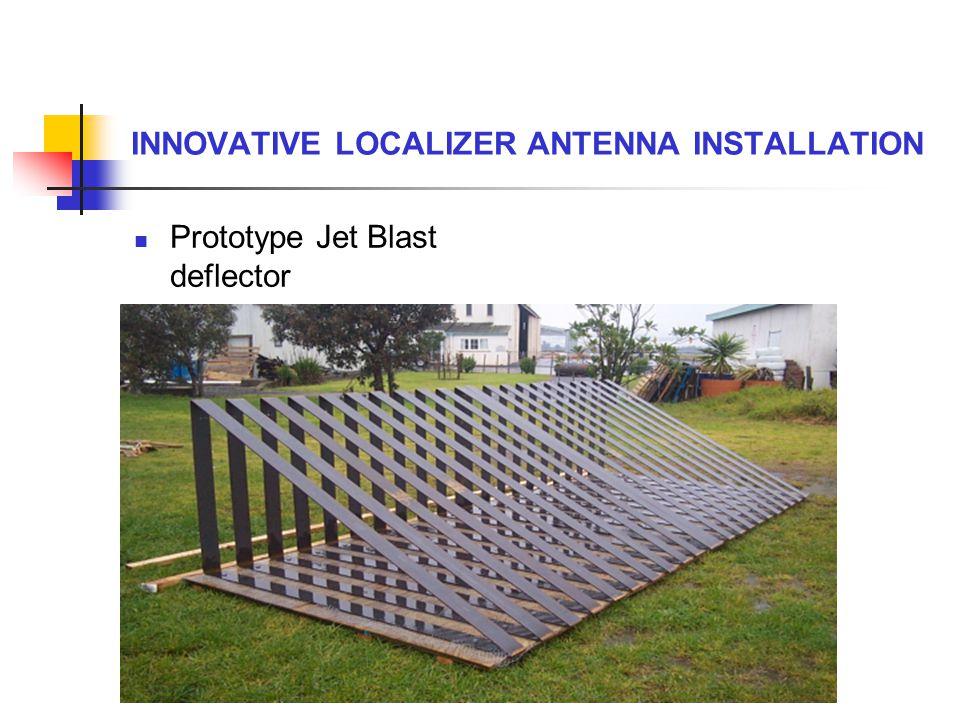 INNOVATIVE LOCALIZER ANTENNA INSTALLATION Prototype Jet Blast deflector