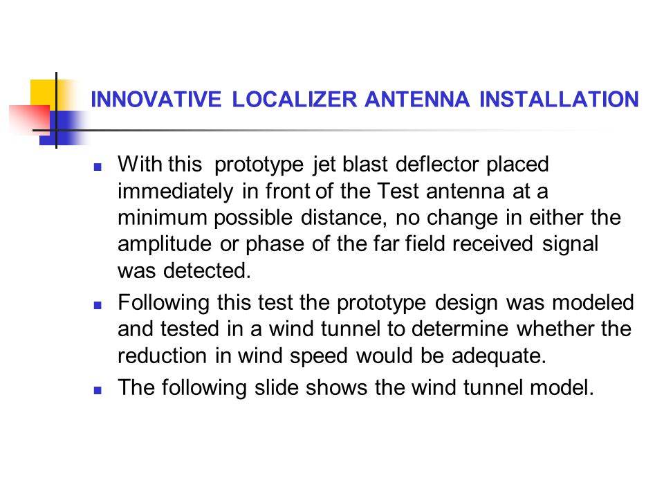 INNOVATIVE LOCALIZER ANTENNA INSTALLATION With this prototype jet blast deflector placed immediately in front of the Test antenna at a minimum possibl