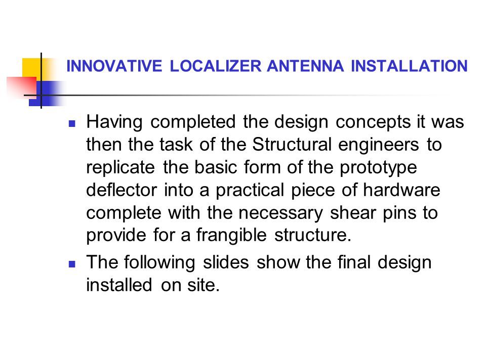 INNOVATIVE LOCALIZER ANTENNA INSTALLATION Having completed the design concepts it was then the task of the Structural engineers to replicate the basic