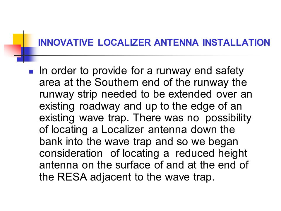 INNOVATIVE LOCALIZER ANTENNA INSTALLATION Clearly it was possible that the wind speed design limit for the Localizer antenna array could be exceeded.