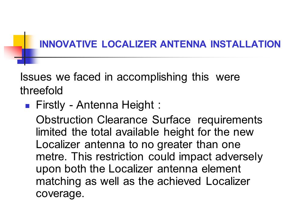 INNOVATIVE LOCALIZER ANTENNA INSTALLATION Firstly - Antenna Height : Obstruction Clearance Surface requirements limited the total available height for