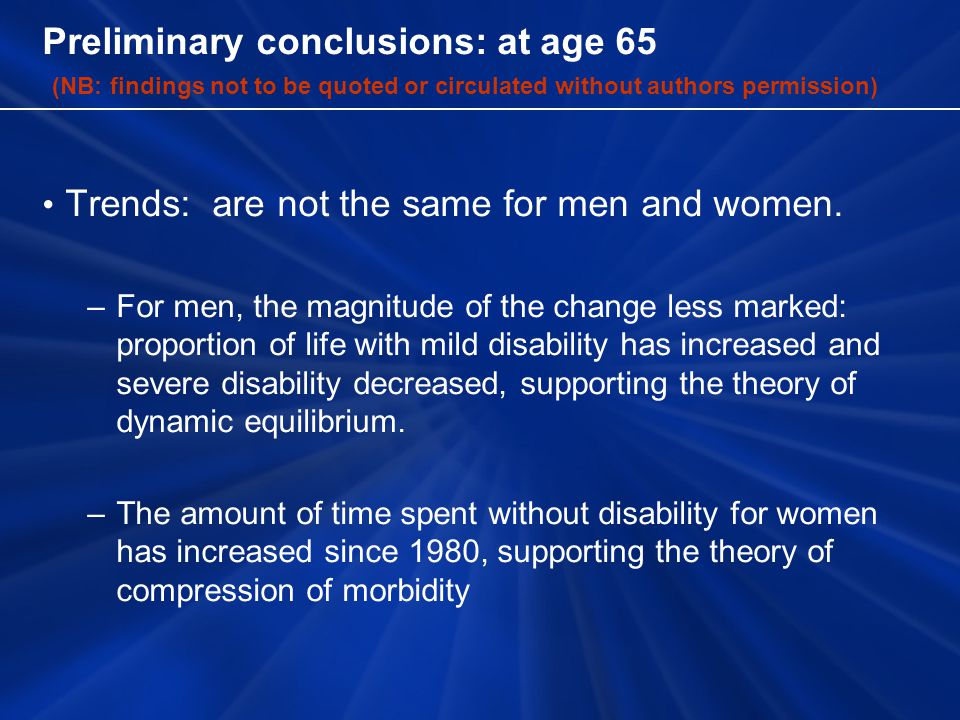 Preliminary conclusions: at age 65 (NB: findings not to be quoted or circulated without authors permission) Trends: are not the same for men and women.