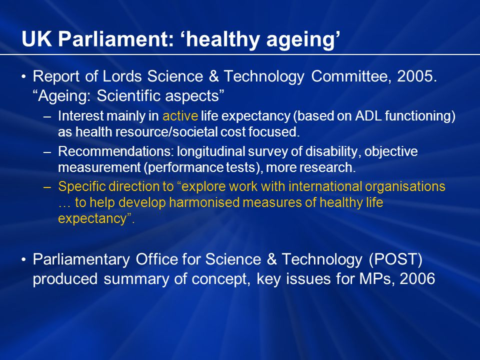 UK Parliament: healthy ageing Report of Lords Science & Technology Committee, 2005.