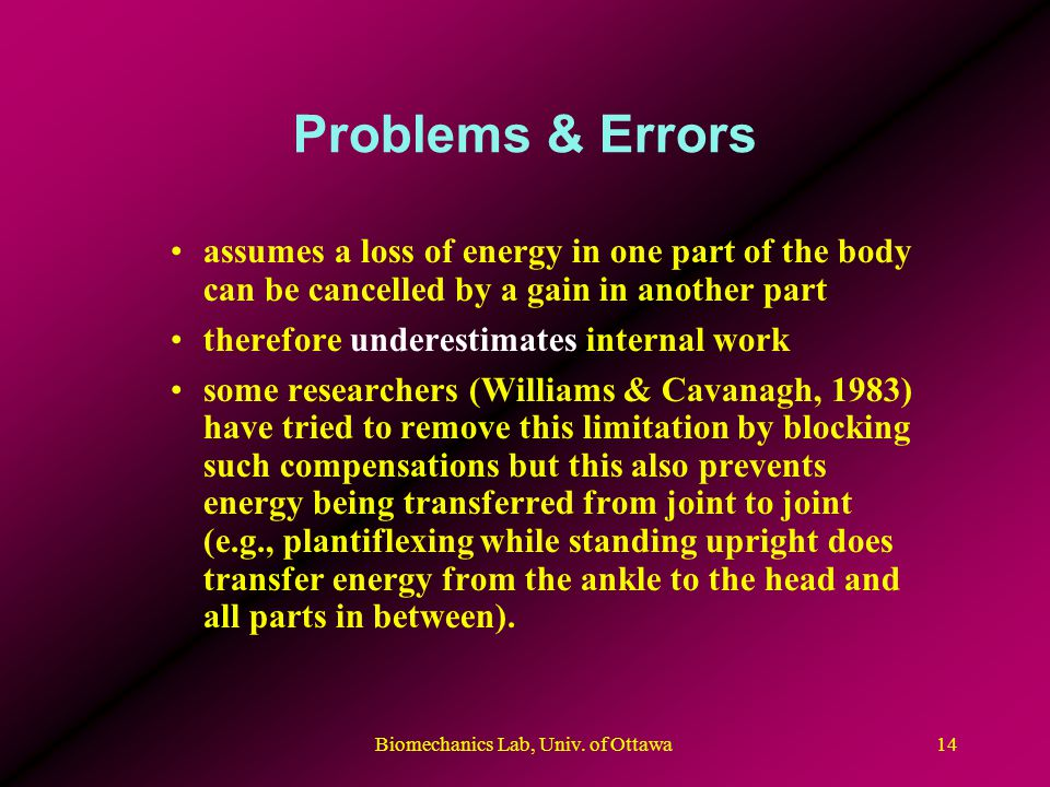 Problems & Errors assumes a loss of energy in one part of the body can be cancelled by a gain in another part therefore underestimates internal work s