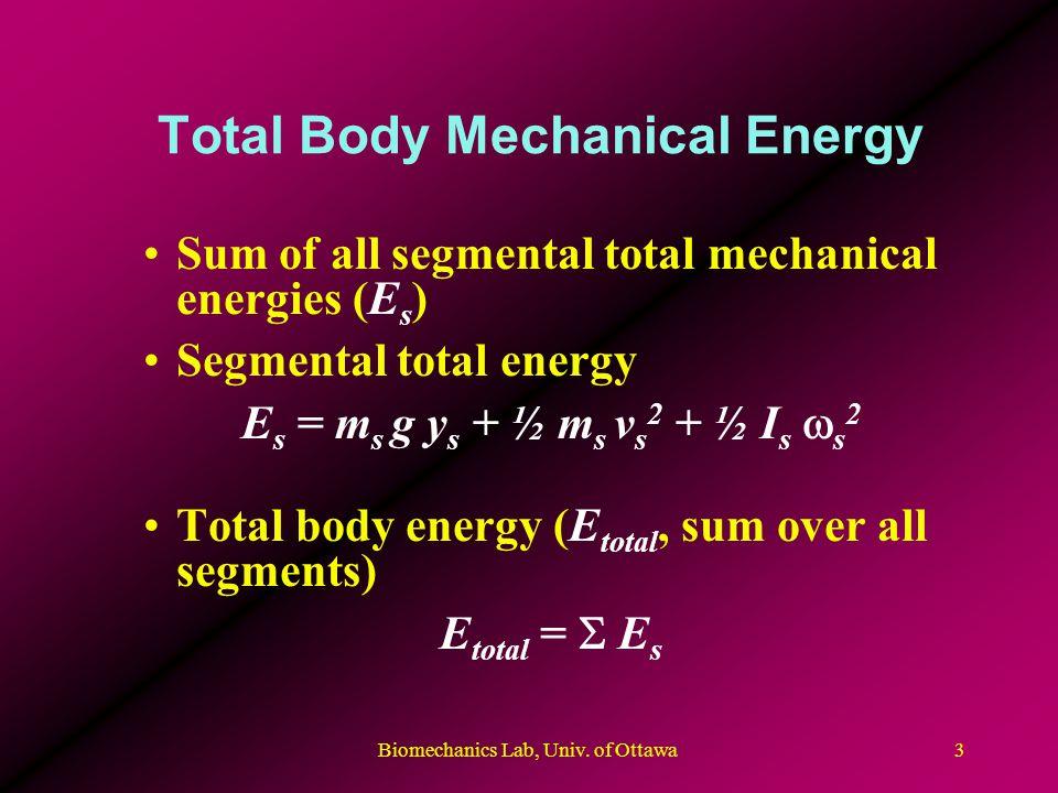 Biomechanics Lab, Univ. of Ottawa3 Total Body Mechanical Energy Sum of all segmental total mechanical energies (E s ) Segmental total energy E s = m s