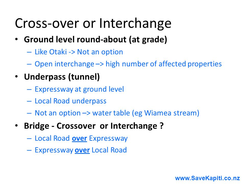 www.SaveKapiti.co.nz Cross-over or Interchange Ground level round-about (at grade) – Like Otaki -> Not an option – Open interchange –> high number of