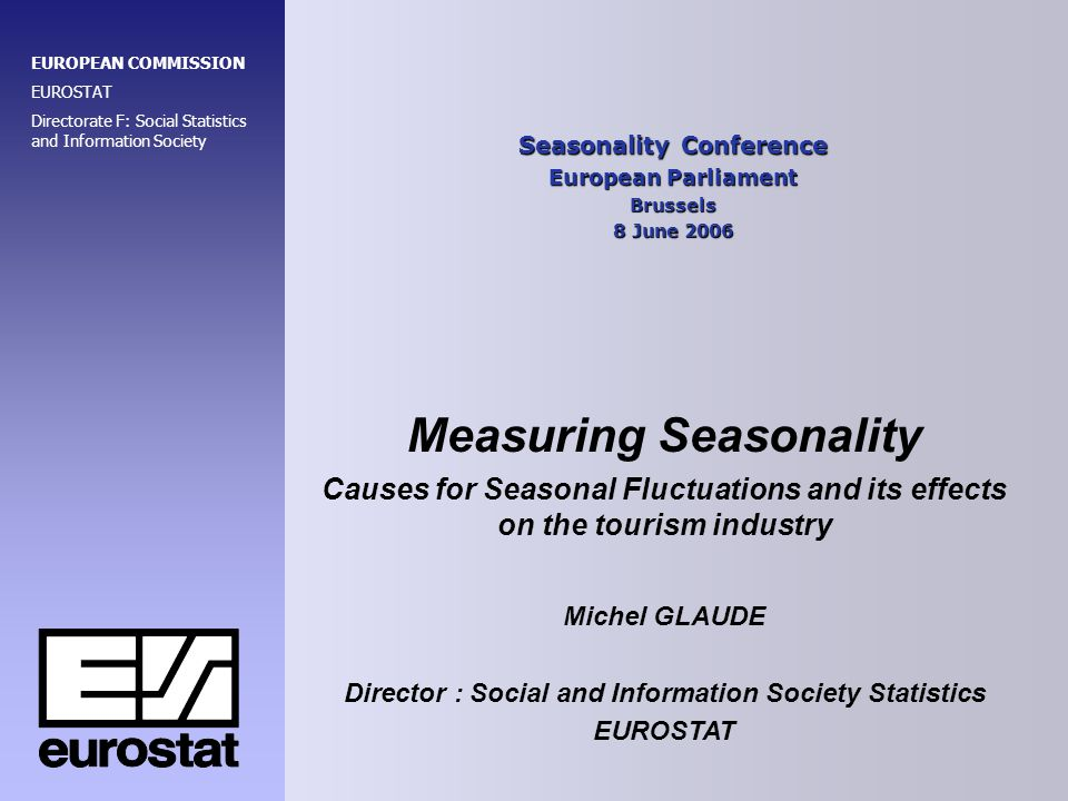 Measuring Seasonality of Tourism in the European Union Eurostat data collection on tourism Legal Base: Council Directive on Tourism Statistics of 1995 Data collection on Accommodation capacities (establishments, bedrooms, bedplaces) Use of accommodation capacities (arrivals, nights spent, occupancy rates Data on the travel behaviour of the resident population Transmission period: Annual data: provisional 6 months, final 12 months Quarterly data : provisional 3 months, final 6 months Monthly data: provisional 3 months, final 6 months Monthly data (for seasonal analysis) only on national level available