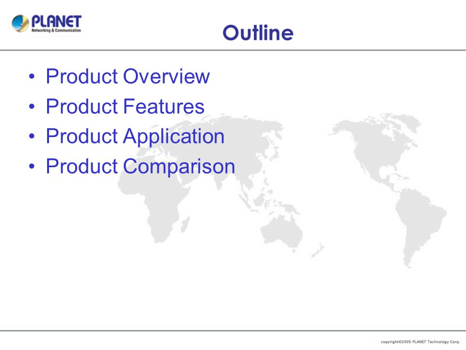 Outline Product Overview Product Features Product Application Product Comparison