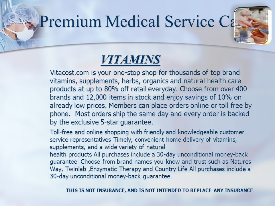 Premium Medical Service Card VITAMINS VITAMINS Vitacost.com is your one-stop shop for thousands of top brand vitamins, supplements, herbs, organics and natural health care products at up to 80% off retail everyday.