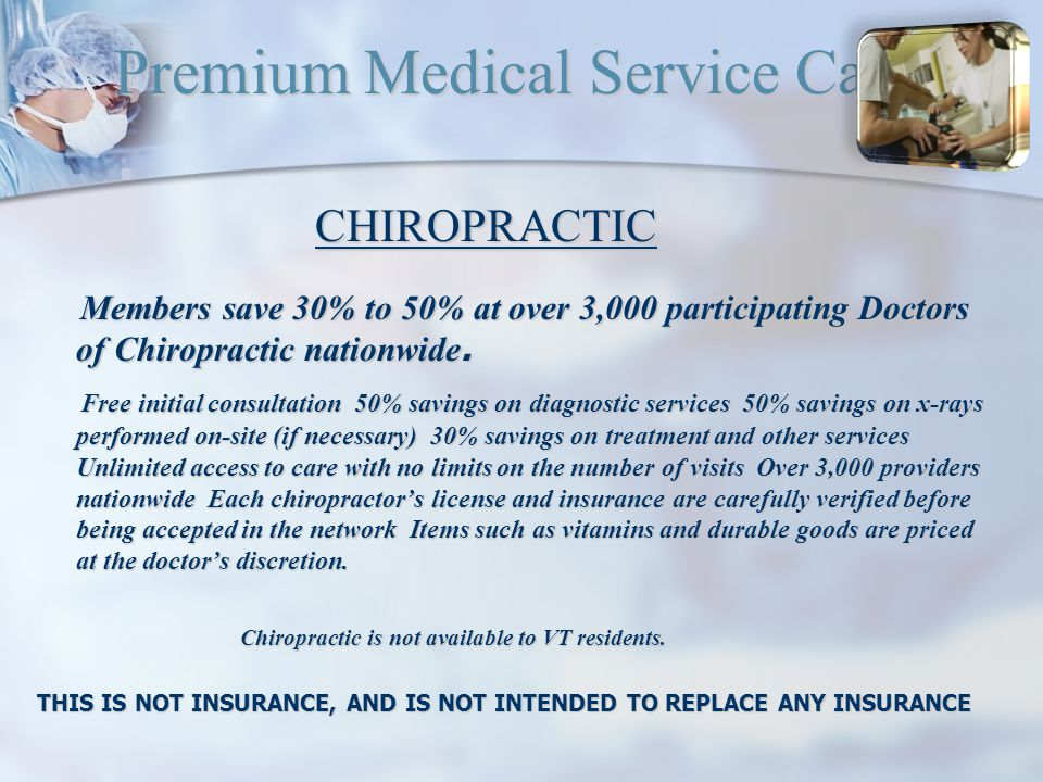 Premium Medical Service Card CHIROPRACTIC CHIROPRACTIC Members save 30% to 50% at over 3,000 participating Doctors of Chiropractic nationwide.