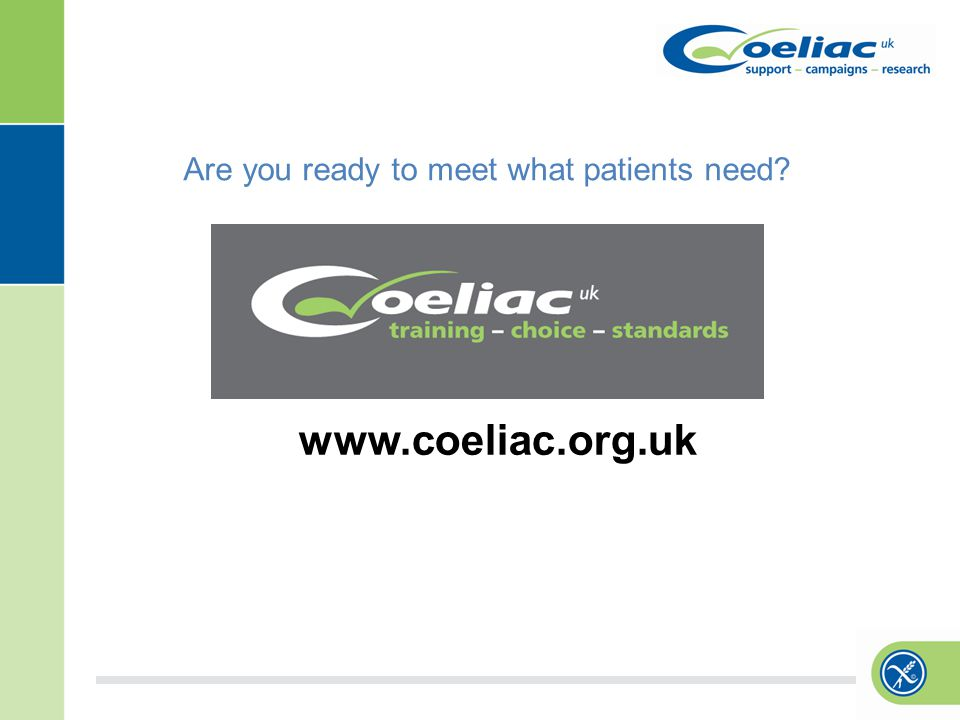 www.coeliac.org.uk Are you ready to meet what patients need