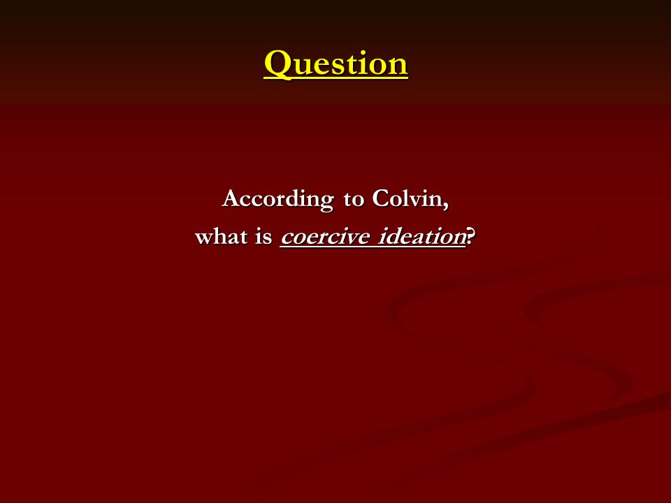Question According to Colvin, what is coercive ideation?