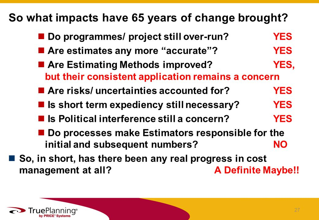 Do programmes/ project still over-run YES Are estimates any more accurate.