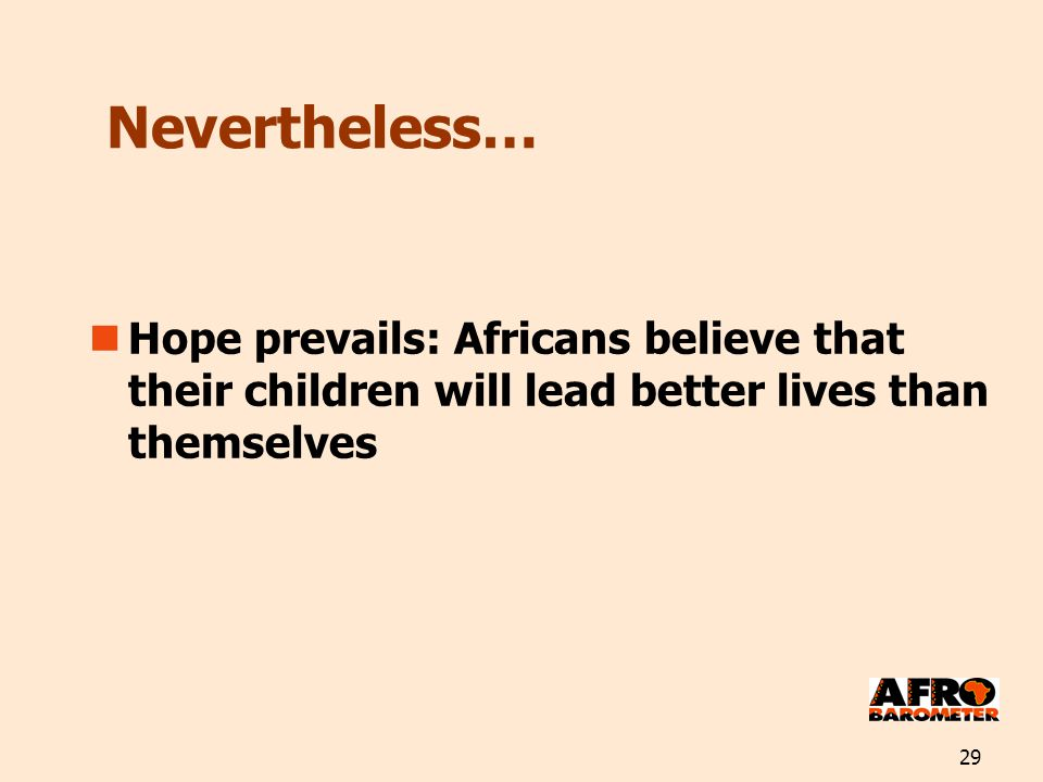 29 Nevertheless… Hope prevails: Africans believe that their children will lead better lives than themselves