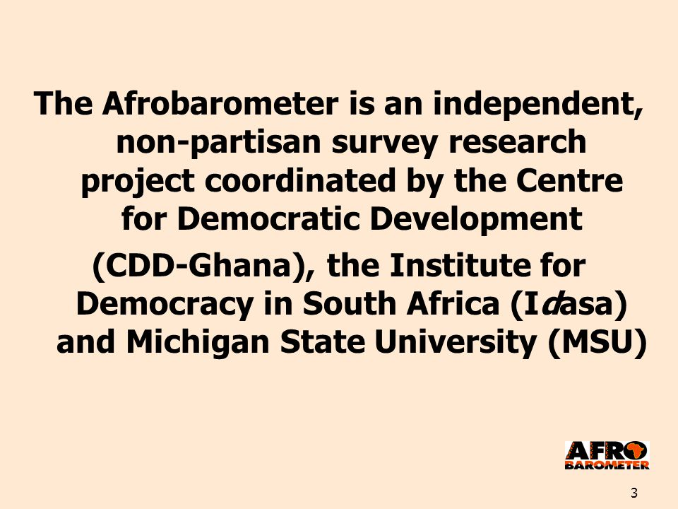 3 The Afrobarometer is an independent, non-partisan survey research project coordinated by the Centre for Democratic Development (CDD-Ghana), the Inst