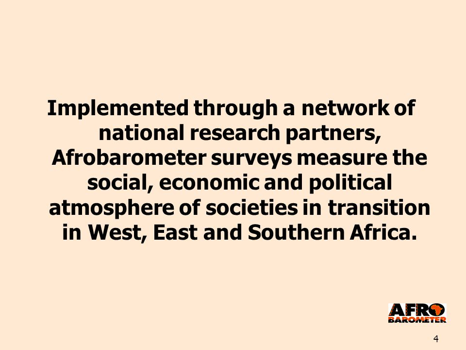 4 Implemented through a network of national research partners, Afrobarometer surveys measure the social, economic and political atmosphere of societie