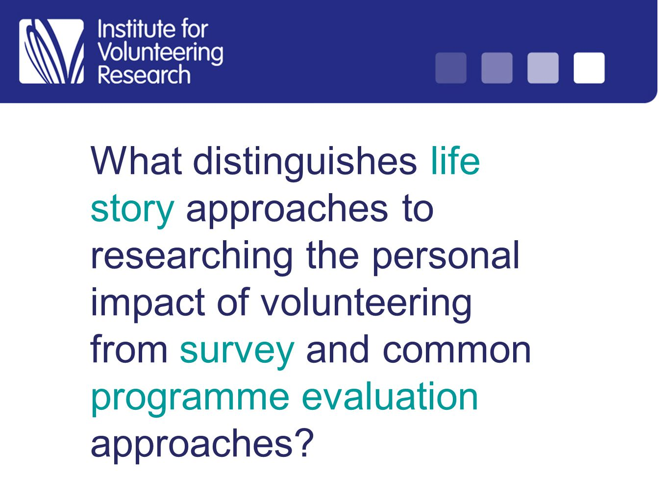 What distinguishes life story approaches to researching the personal impact of volunteering from survey and common programme evaluation approaches
