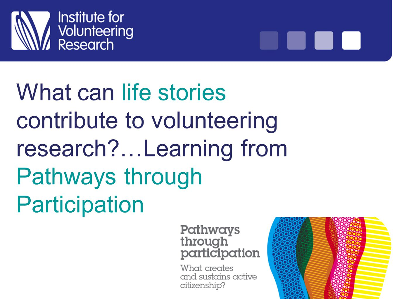 What can life stories contribute to volunteering research …Learning from Pathways through Participation