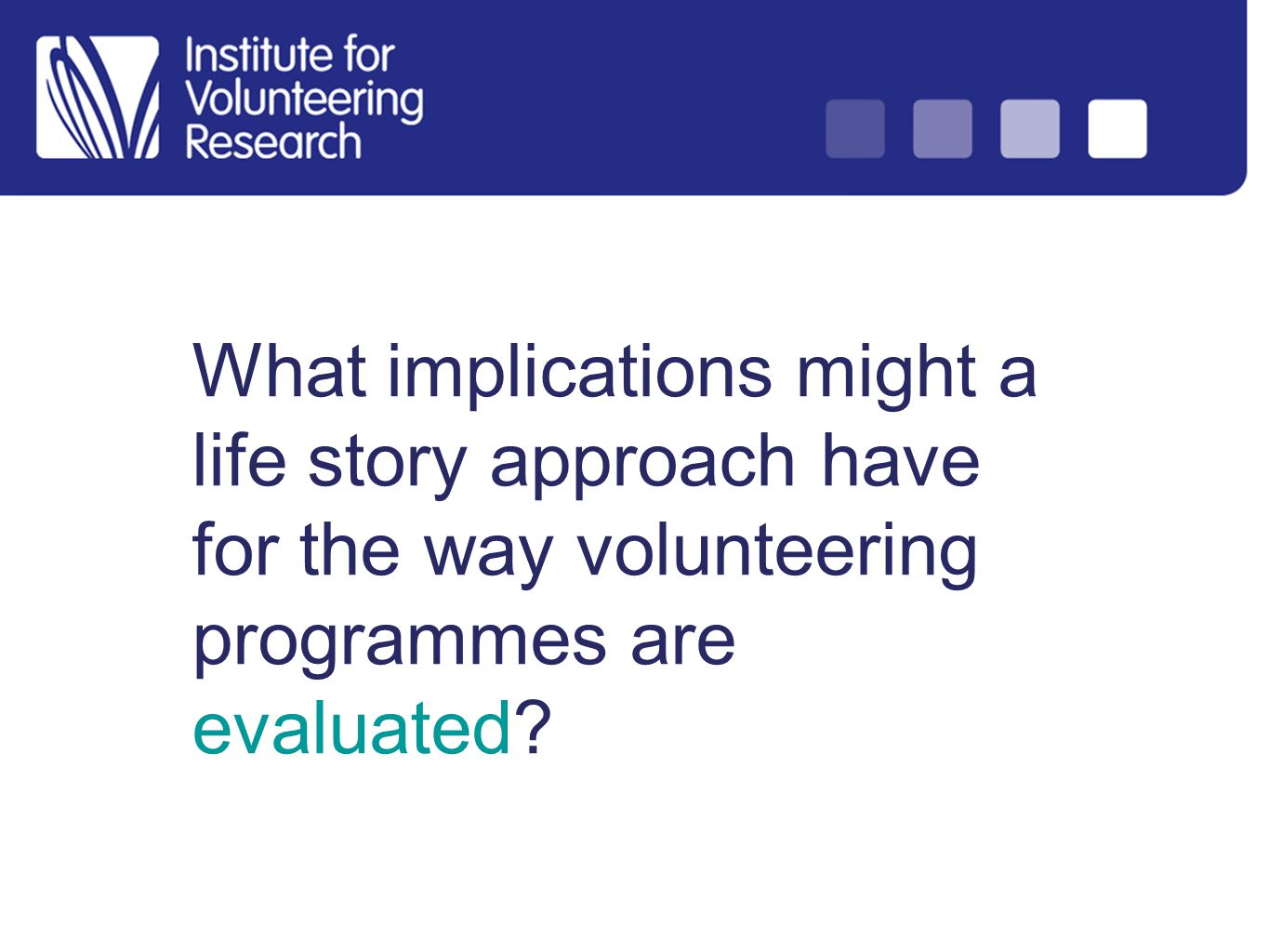 What implications might a life story approach have for the way volunteering programmes are evaluated