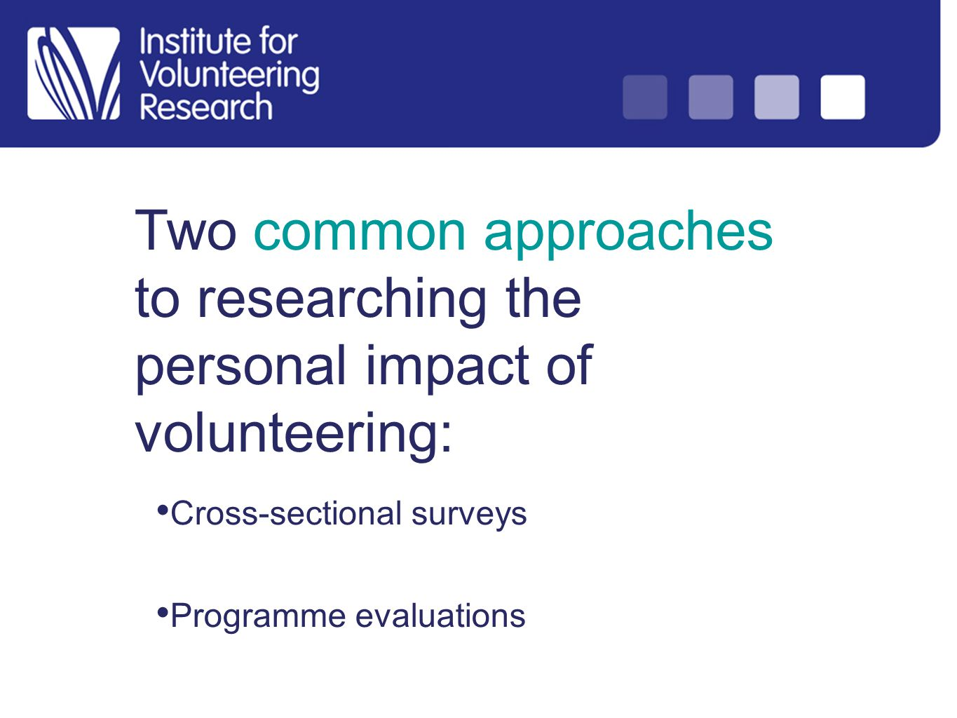 Two common approaches to researching the personal impact of volunteering: Cross-sectional surveys Programme evaluations