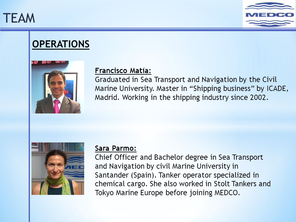 TEAM OPERATIONS Francisco Matía: Graduated in Sea Transport and Navigation by the Civil Marine University.