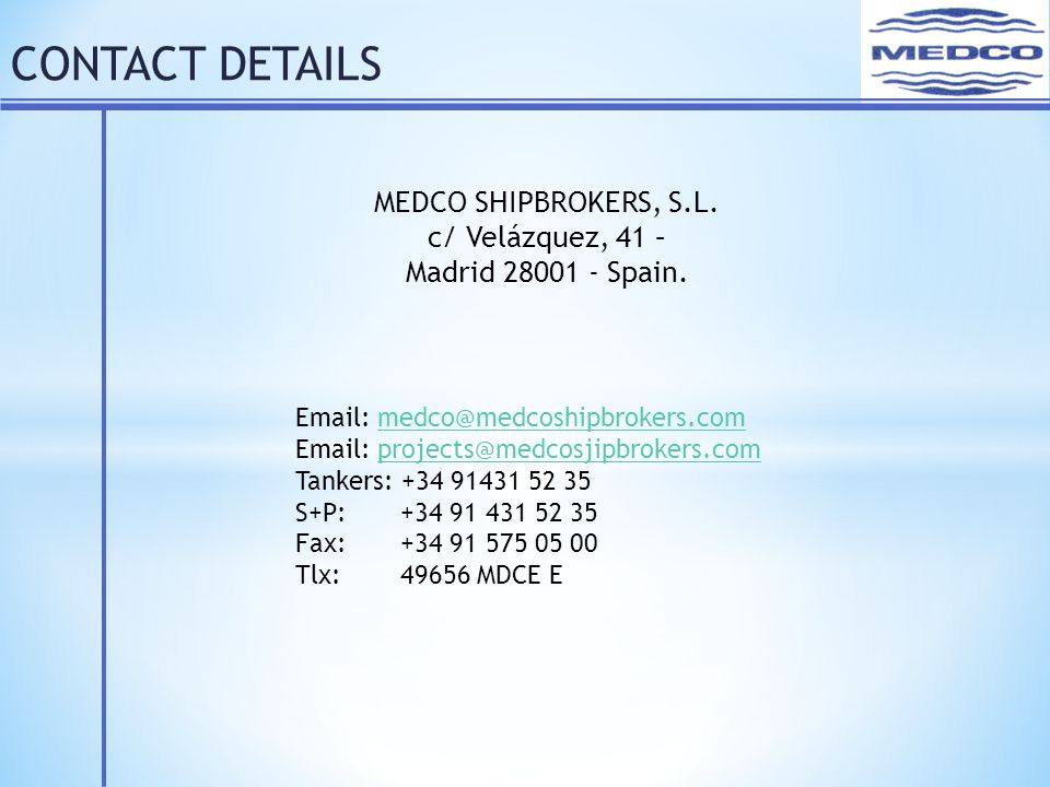 CONTACT DETAILS MEDCO SHIPBROKERS, S.L. c/ Velázquez, 41 – Madrid 28001 - Spain.