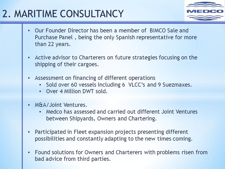 2. MARITIME CONSULTANCY Our Founder Director has been a member of BIMCO Sale and Purchase Panel, being the only Spanish representative for more than 2