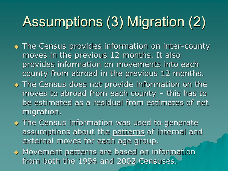 Assumptions (3) Migration (2) The Census provides information on inter-county moves in the previous 12 months.